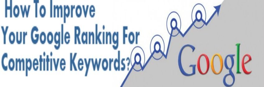 How To Improve Your Google Ranking For Competitive Keywords?