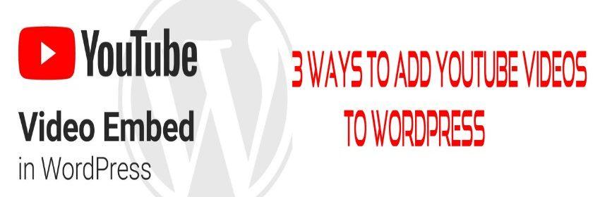 3 Ways to add YouTube videos to WordPress:
