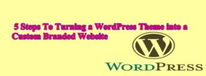5 Steps To Turning a WordPress Theme into a Custom Branded Website