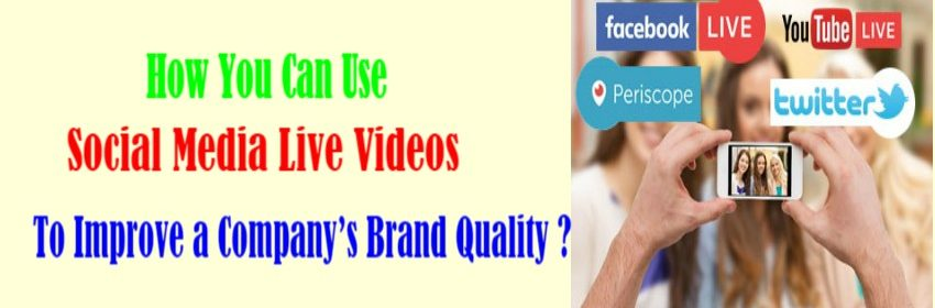 How You Can Use Social Media Live Videos To Improve A Company's Brand Quality ?