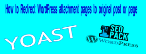 How to redirect WordPress attachment pages to original post or page