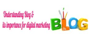 Understanding Blog & its importance for digital marketing