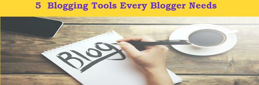 5 Blogging Tools Every Blogger Needs