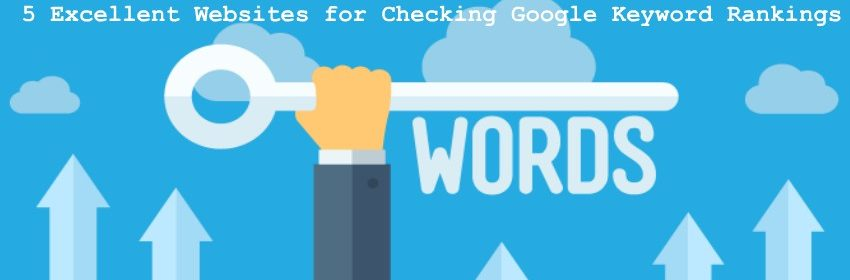 5 Excellent Websites for Checking Google Keyword Rankings