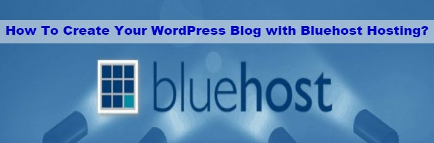 How To Create Your WordPress Blog with Bluehost Hosting?
